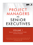 Project Managers as Senior Executives Volume I Research Results, Advancement Model, and Action Proposals  book jacket