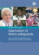 Deprivation of Liberty Safeguards: Code of Practice to Supplement the Main Mental Capacity Act 2005 Code of Practice