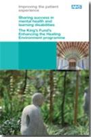 Sharing Success in Mental Health and Learning Disabilities: The King's Fund's Enhancing the Healing Environment Programme - Front