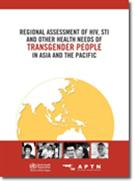 Regional Assessment of HIV, STI and Other Health Needs of Transgender People in Asia and the Pacific
